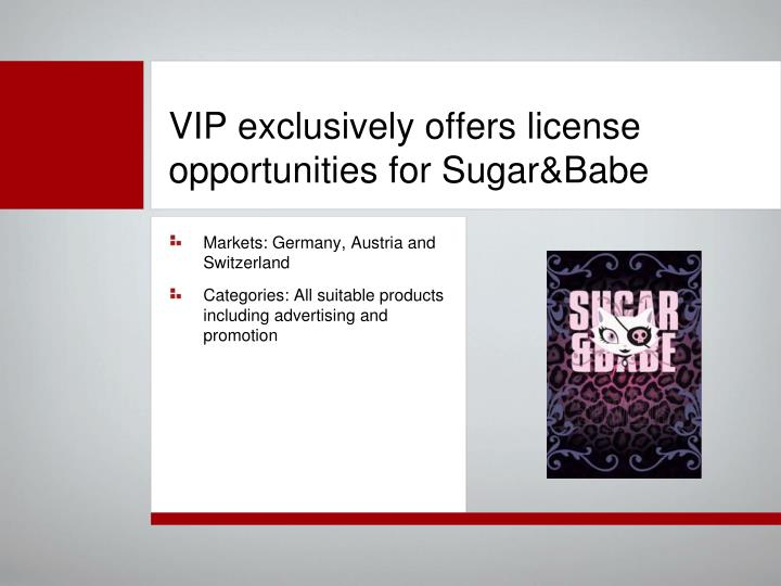 VIP exclusively offers license opportunities for Sugar&Babe