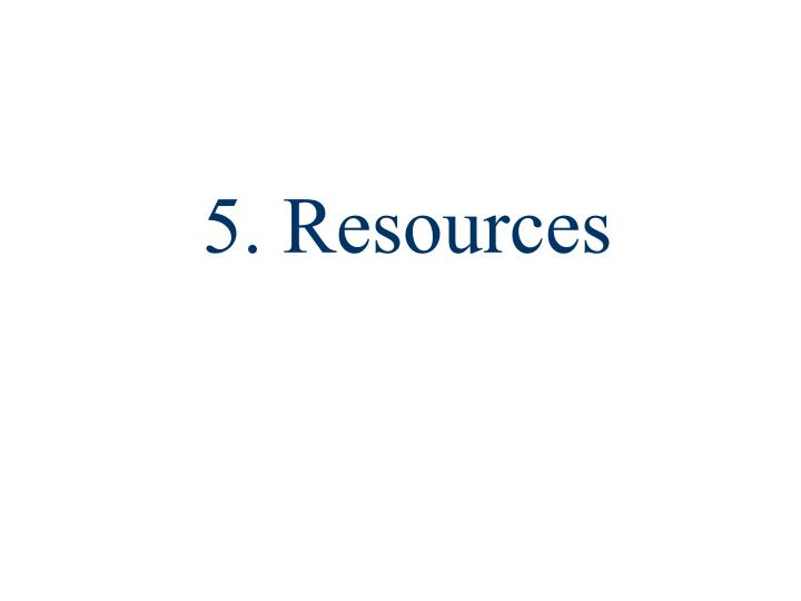 5. Resources