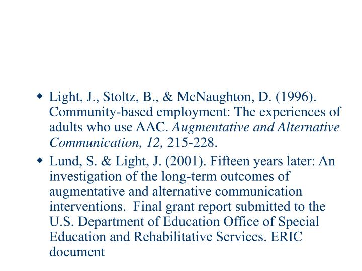 Light, J., Stoltz, B., & McNaughton, D. (1996). Community-based employment: The experiences of adults who use AAC.