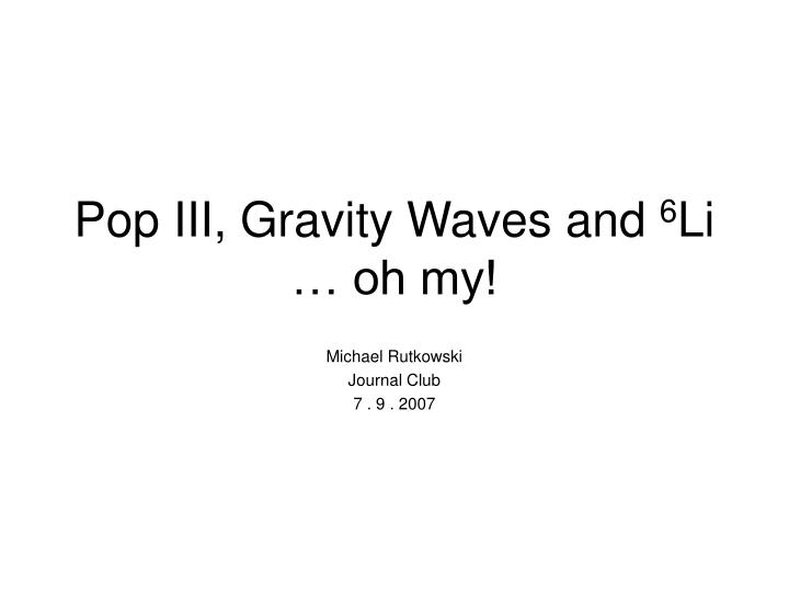 Pop III, Gravity Waves and