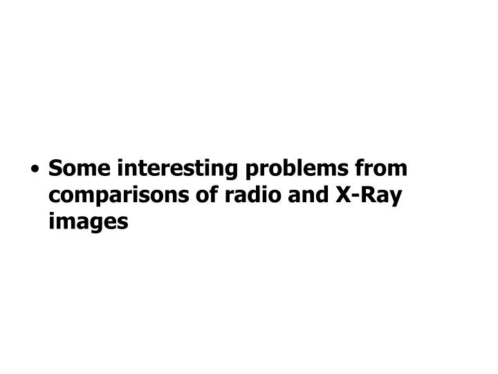 Some interesting problems from comparisons of radio and X-Ray images
