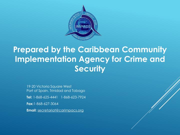 Prepared by the Caribbean Community Implementation Agency for Crime and Security