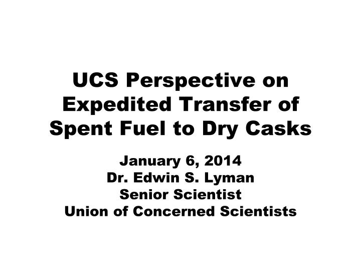 ucs perspective on expedited transfer of spent fuel to dry casks n.