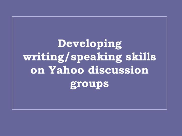 developing writing speaking skills on yahoo discussion groups n.