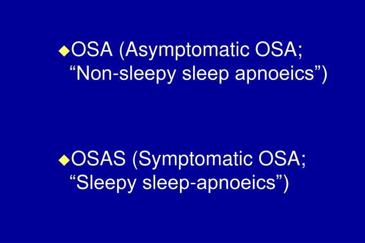 """OSA (Asymptomatic OSA; """"Non-sleepy sleep apnoeics"""")"""