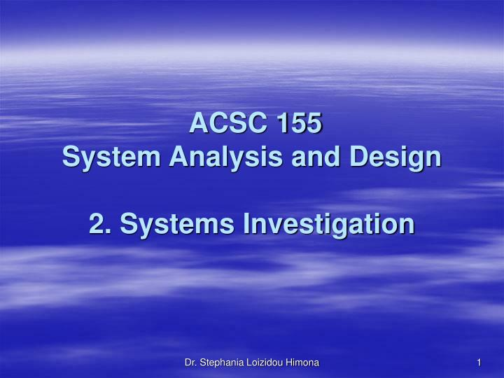 Acsc 155 system analysis and design 2 systems investigation