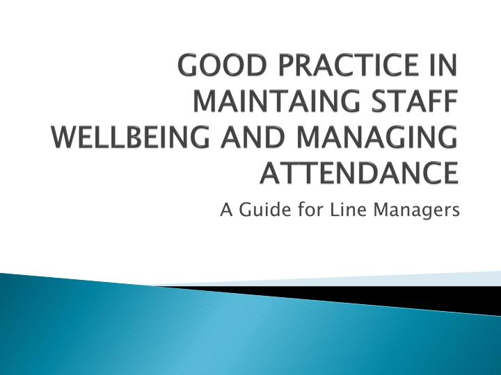 good practice in maintaing staff wellbeing and managing attendance n.
