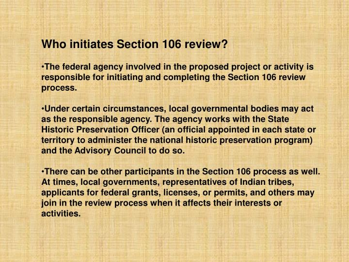 Who initiates Section 106 review?