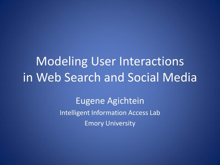 modeling user interactions in web search and social media n.