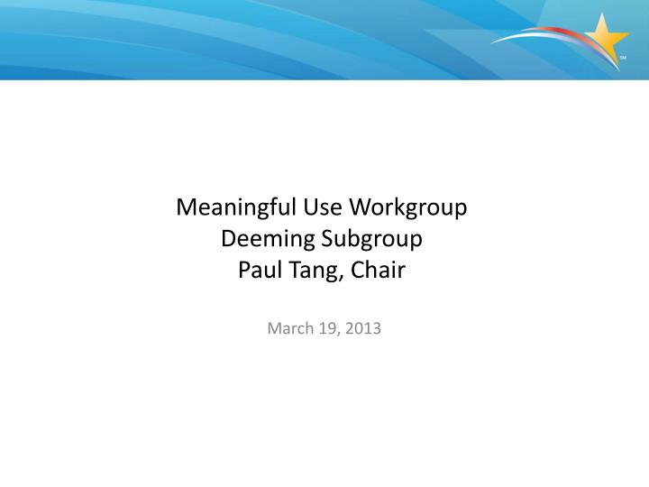 meaningful use workgroup deeming subgroup paul tang chair n.