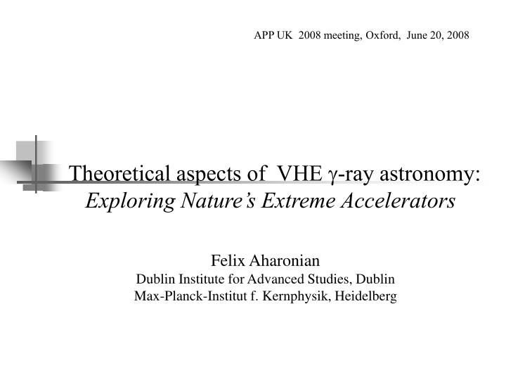 theoretical aspects of vhe ray astronomy exploring nature s extreme accelerators n.