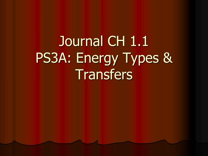 journal ch 1 1 ps3a energy types transfers n.