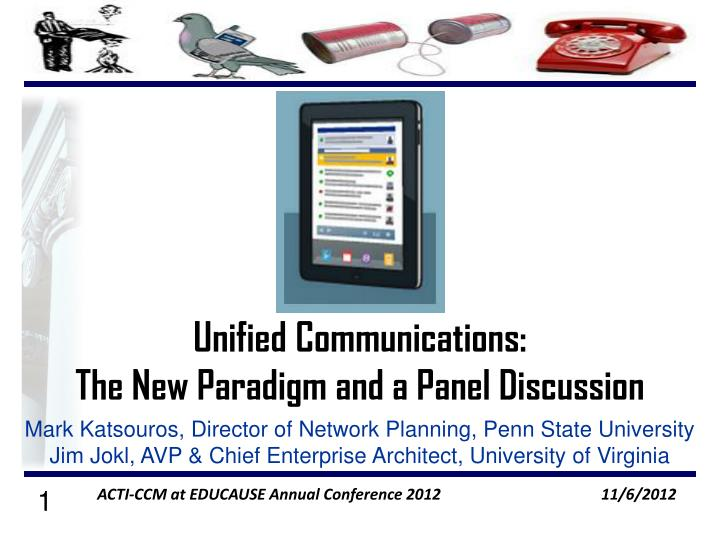 Unified communications the new paradigm and a panel discussion