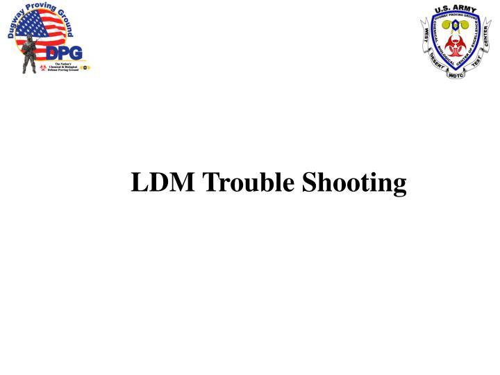LDM Trouble Shooting