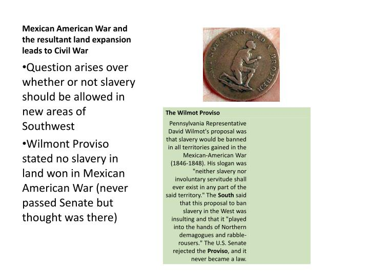 Mexican American War and the resultant land expansion leads to Civil War