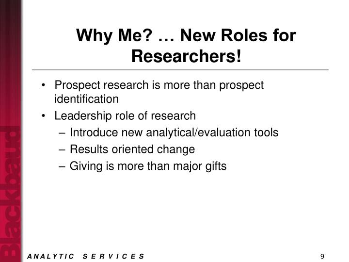 Why Me? … New Roles for Researchers!