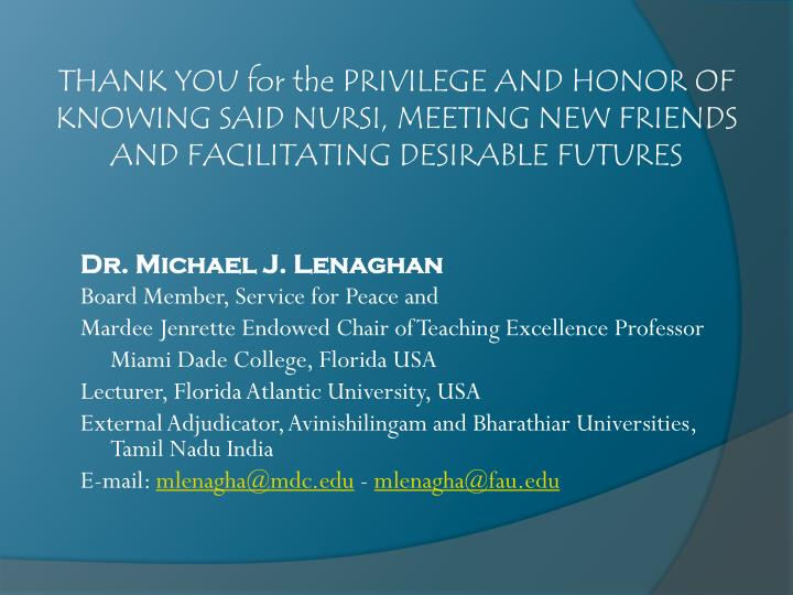 THANK YOU for the PRIVILEGE AND HONOR OF KNOWING SAID NURSI, MEETING NEW FRIENDS AND FACILITATING DESIRABLE FUTURES