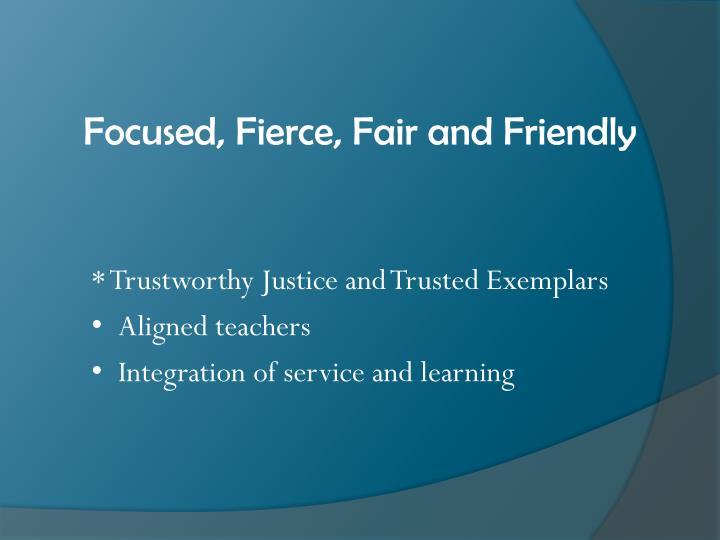 Focused, Fierce, Fair and Friendly