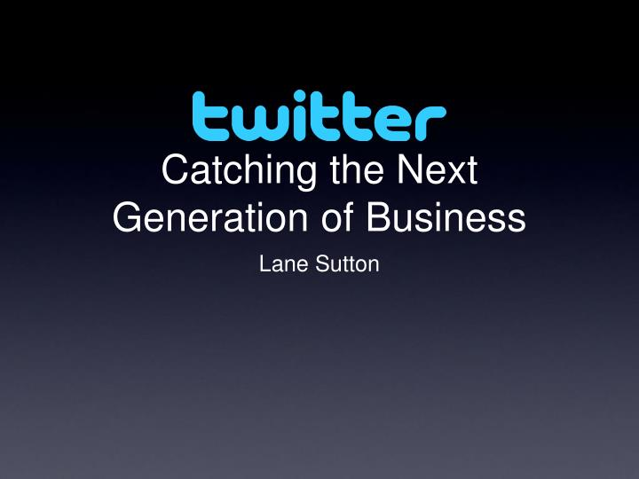 catching the next generation of business n.