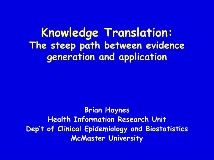 Knowledge translation the steep path between evidence generation and application
