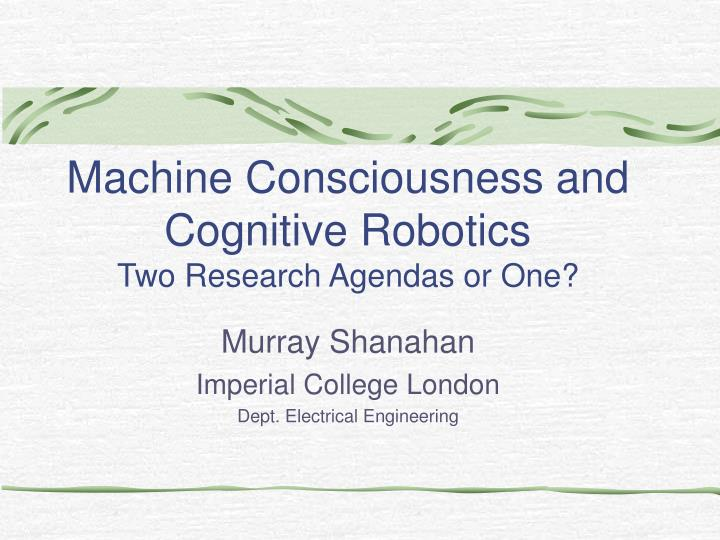 machine consciousness and cognitive robotics two research agendas or one