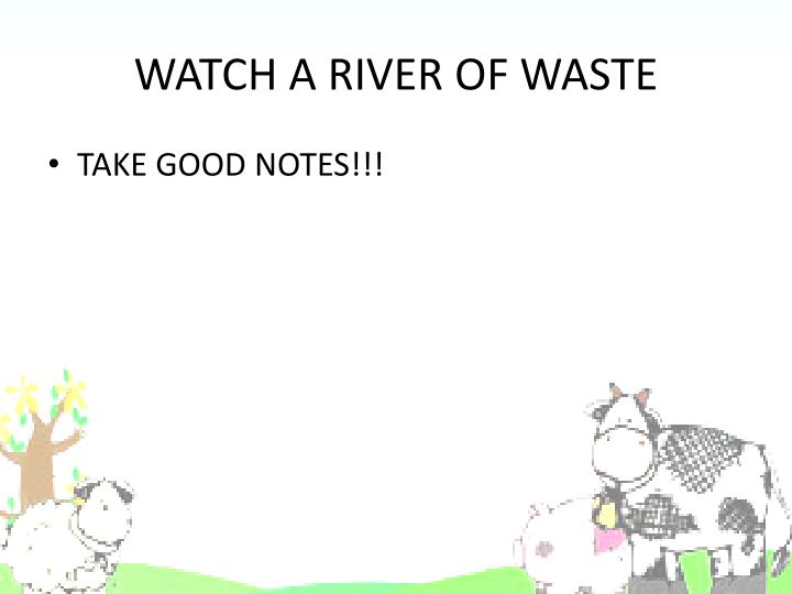 WATCH A RIVER OF WASTE