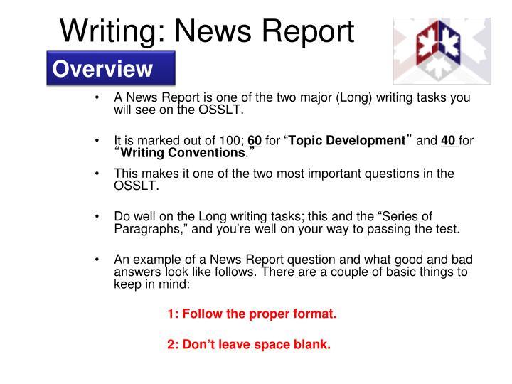 A News Report is one of the two major (Long) writing tasks you will see on the OSSLT.