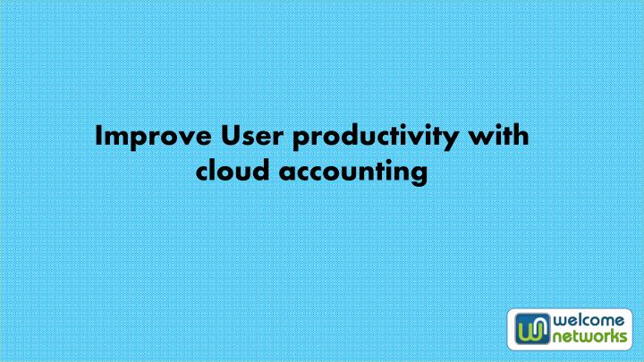 Improve User productivity with cloud accounting