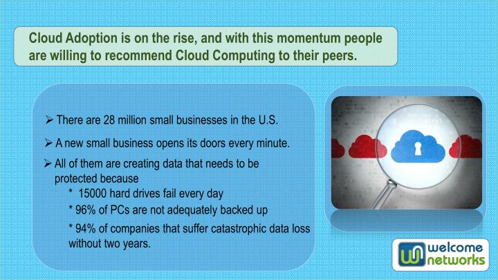 Cloud Adoption is on the rise, and with this momentum people are willing to recommend Cloud Computin...