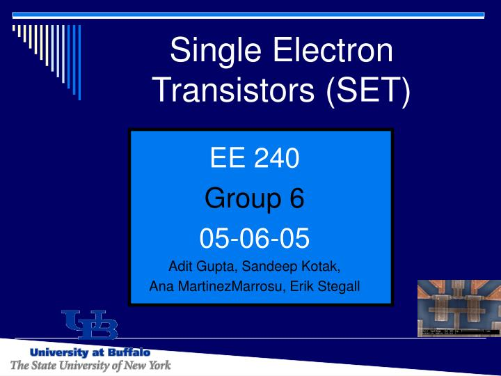 single electron transistor Single electron transistor m eric fombah outline what are transistors what is a set operation of sets application of sets how do sets differ from conventional.