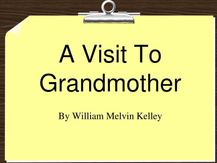 an analysis of the story a visit to grandmother by william melvin kelley You've reached mrs leach's home page, where you can find information about english 224, english 225 and english 325.