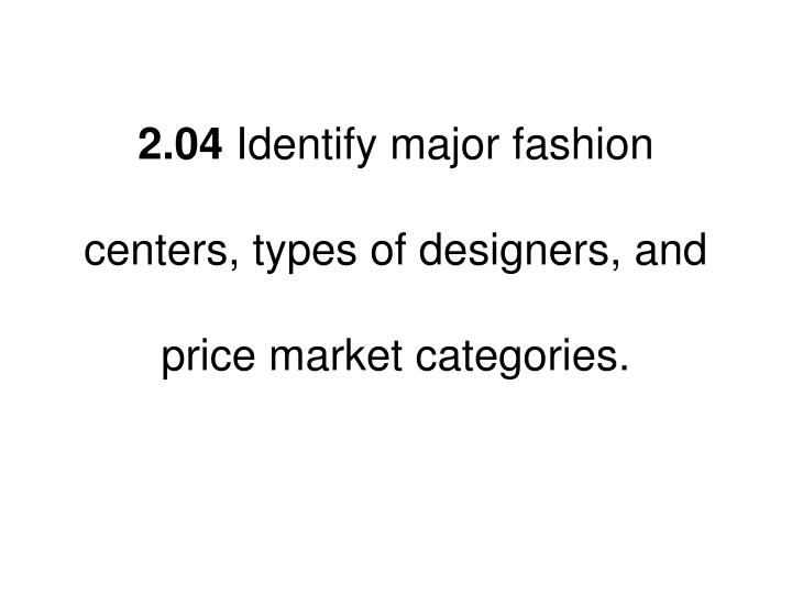 2 04 identify major fashion centers types of designers and price market categories n.