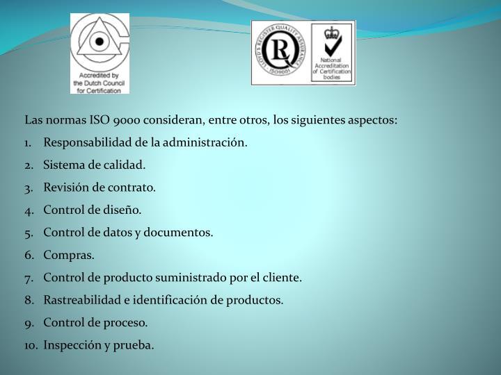 Las normas ISO 9000 consideran, entre otros, los siguientes aspectos: