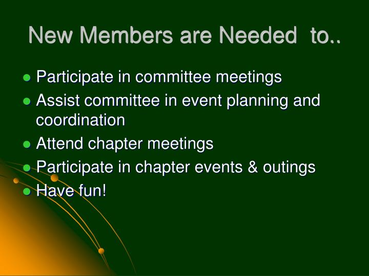 New Members are Needed  to..