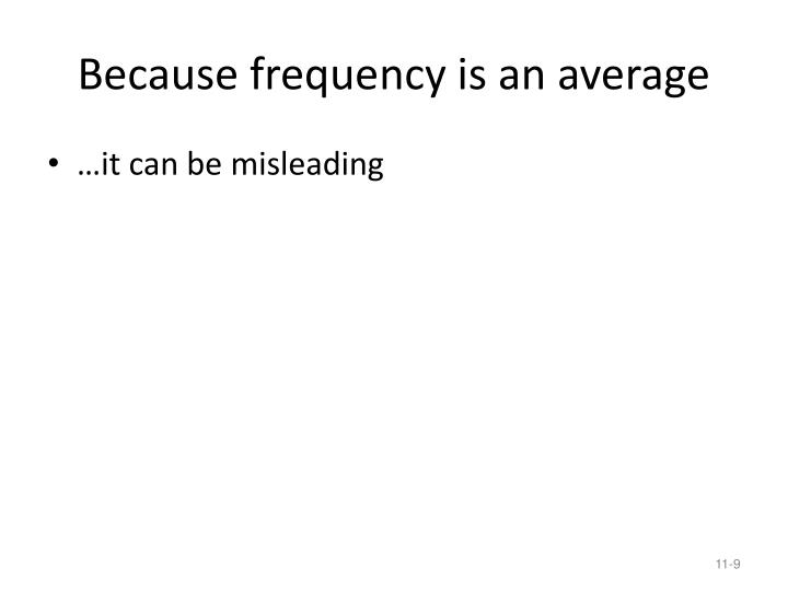 Because frequency is an average
