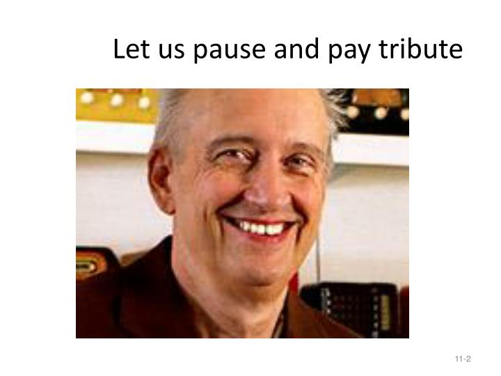 Let us pause and pay tribute