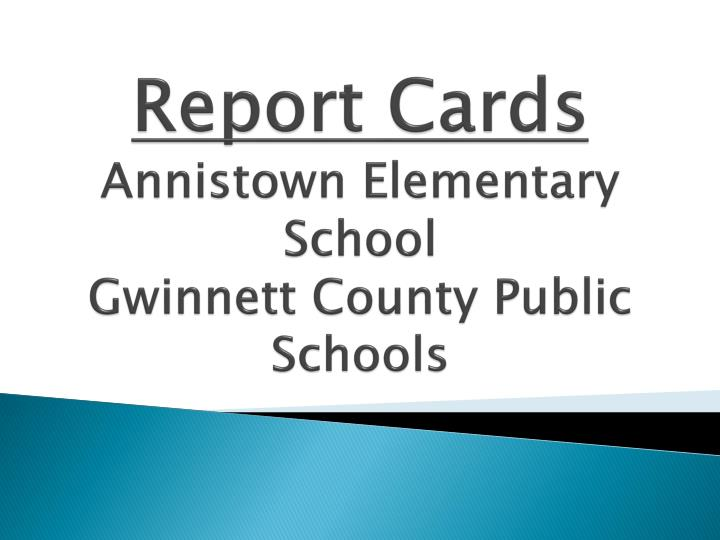 PPT - Report Cards Annistown Elementary School Gwinnett County