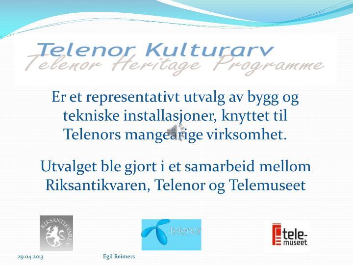 Er et representativt utvalg av bygg og tekniske installasjoner, knyttet til Telenors mangeårige vir...