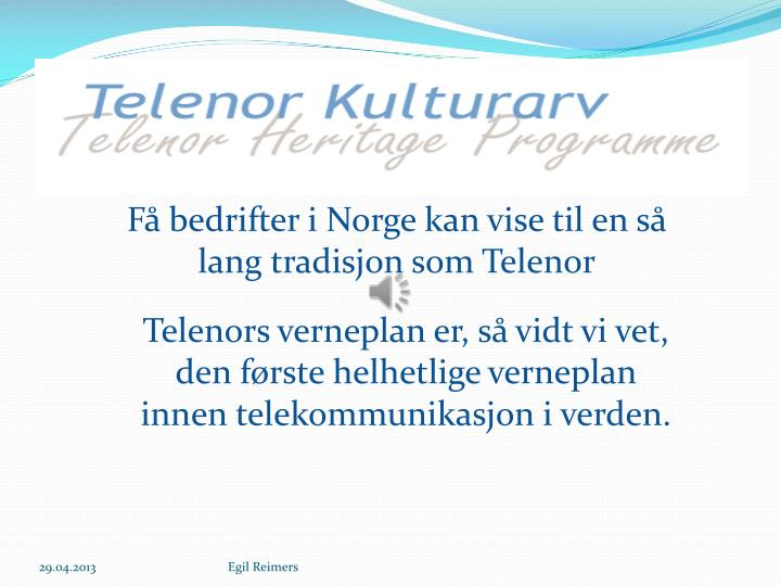Få bedrifter i Norge kan vise til en så lang tradisjon som Telenor