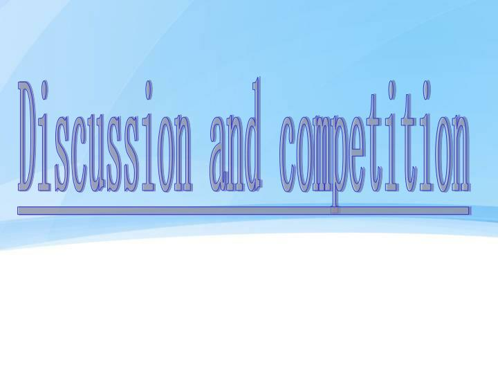 Discussion and competition