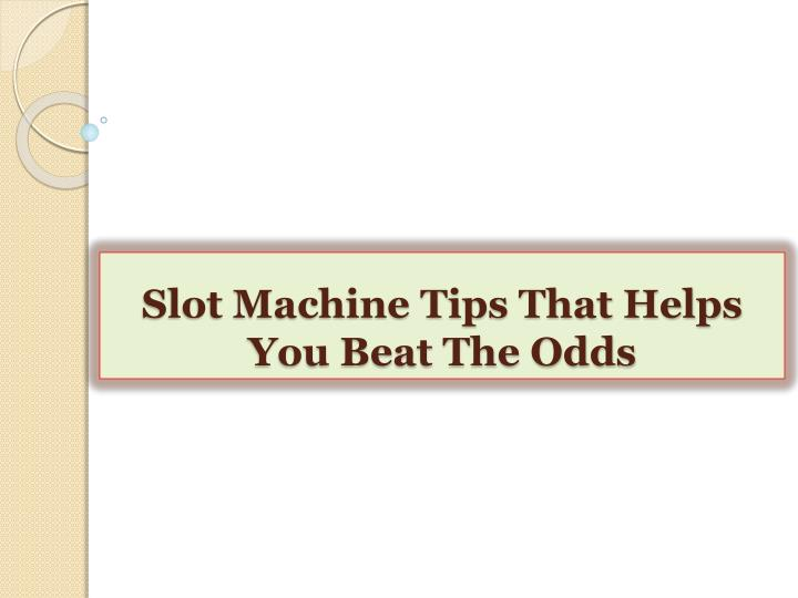 slot machine tips that helps you beat the odds n.