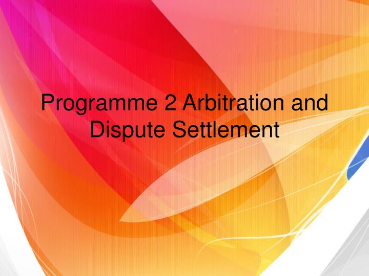programme 2 arbitration and dispute settlement n.