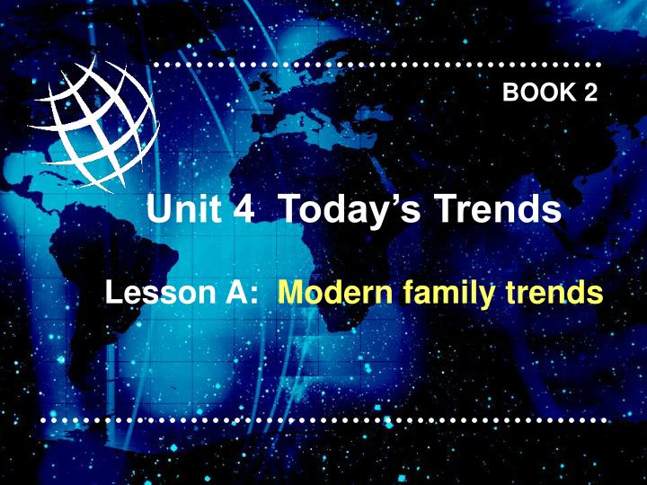 unit 4 today s trends lesson a modern family trends n.