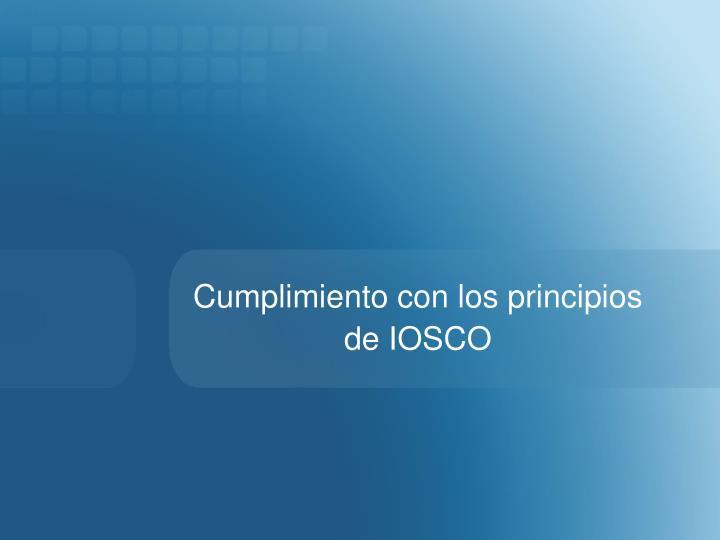 Cumplimiento con los principios de IOSCO