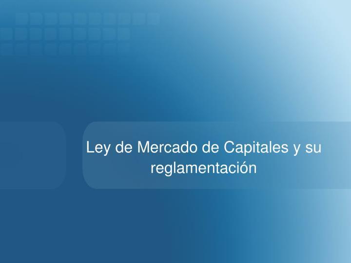 Ley de Mercado de Capitales y su reglamentación