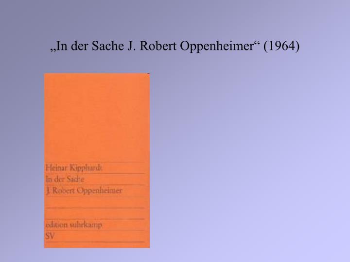 """""""In der Sache J. Robert Oppenheimer"""" (1964)"""