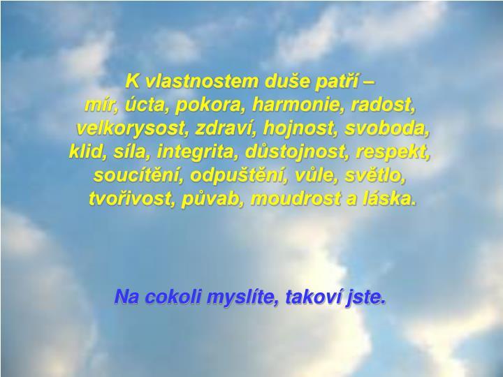 K vlastnostem duše patří –