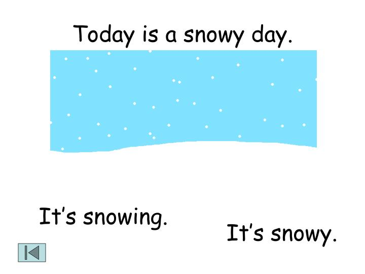 Today is a snowy day.