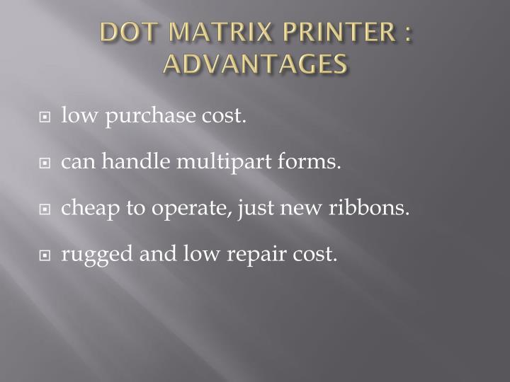 DOT MATRIX PRINTER : ADVANTAGES