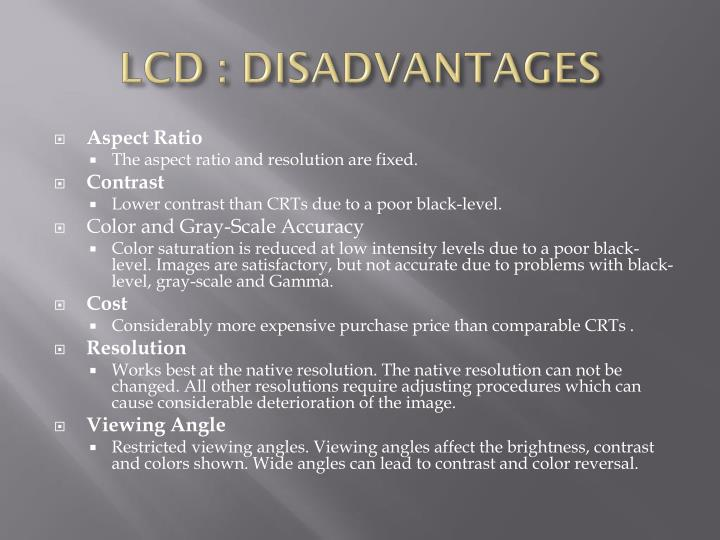 LCD : DISADVANTAGES